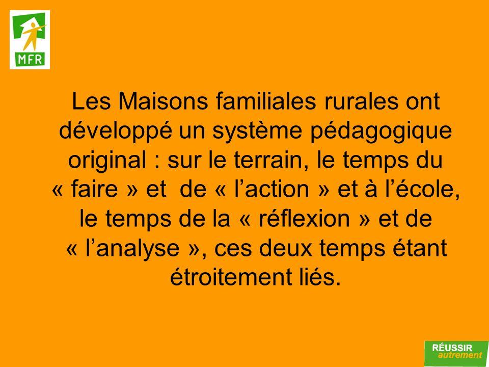 Les Maisons familiales rurales ont développé un système pédagogique original : sur le terrain, le temps du « faire » et de « l'action » et à l'école, le temps de la « réflexion » et de « l'analyse », ces deux temps étant étroitement liés.