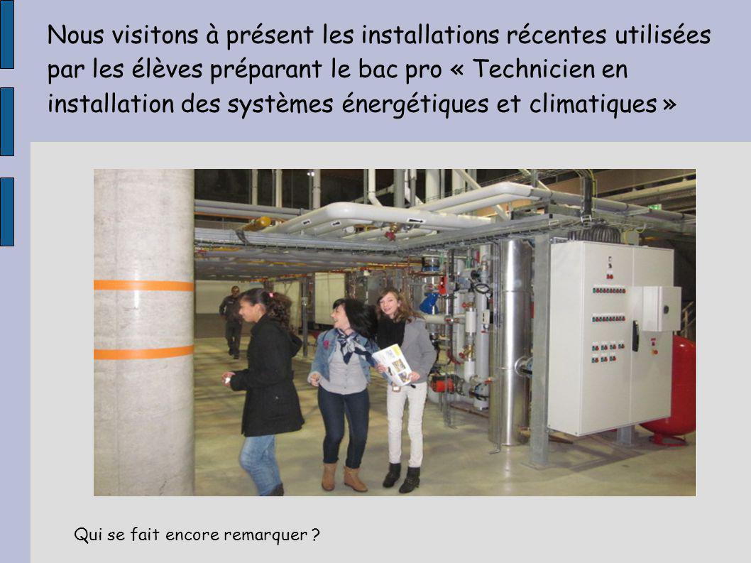 Nous visitons à présent les installations récentes utilisées par les élèves préparant le bac pro « Technicien en installation des systèmes énergétiques et climatiques »