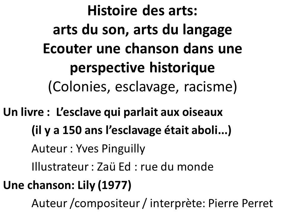 Histoire des arts: arts du son, arts du langage Ecouter une chanson dans une perspective historique (Colonies, esclavage, racisme)