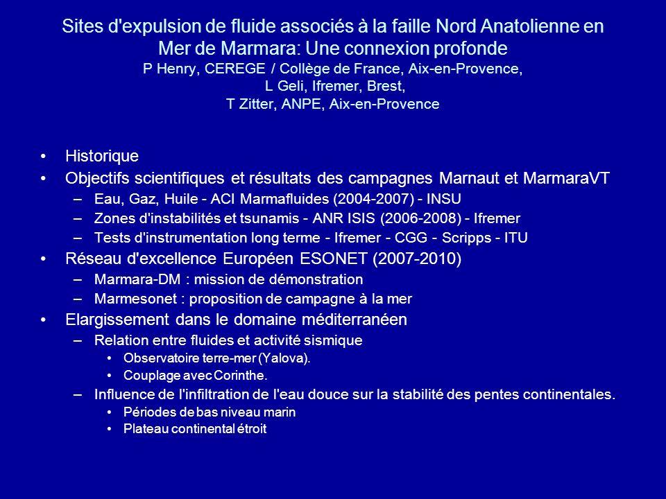 Sites d expulsion de fluide associés à la faille Nord Anatolienne en Mer de Marmara: Une connexion profonde P Henry, CEREGE / Collège de France, Aix-en-Provence, L Geli, Ifremer, Brest, T Zitter, ANPE, Aix-en-Provence