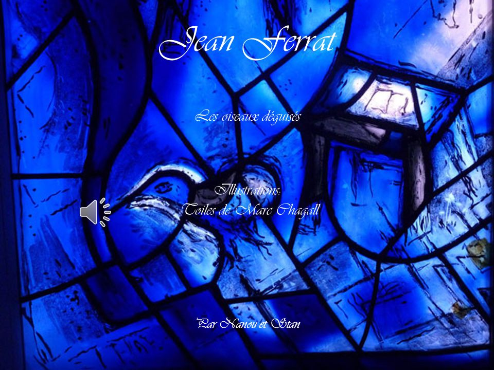 Jean Ferrat Les oiseaux déguisés Illustrations: Toiles de Marc Chagall