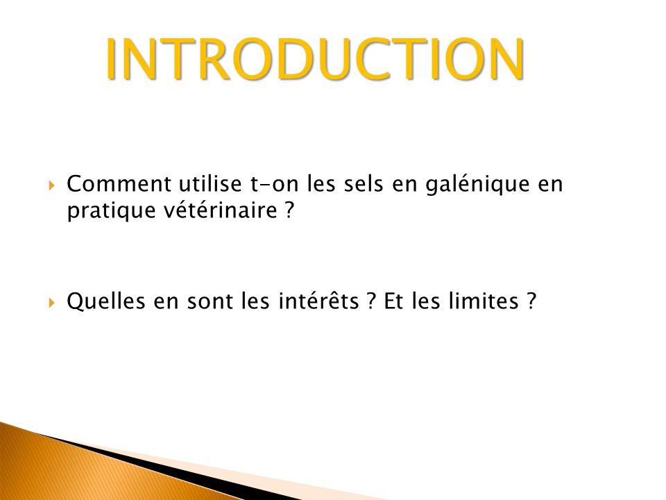INTRODUCTION Comment utilise t-on les sels en galénique en pratique vétérinaire .