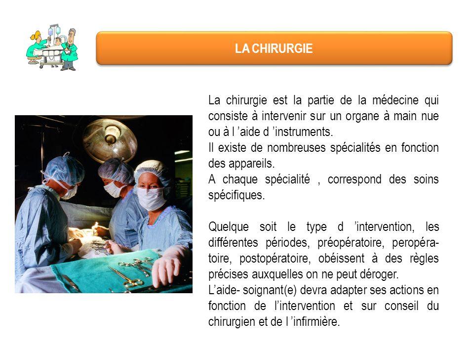 LA CHIRURGIE La chirurgie est la partie de la médecine qui consiste à intervenir sur un organe à main nue ou à l 'aide d 'instruments.