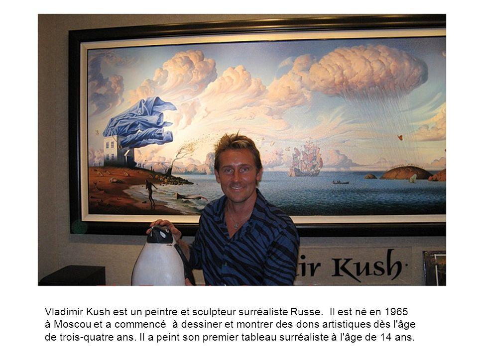 Vladimir Kush est un peintre et sculpteur surréaliste Russe