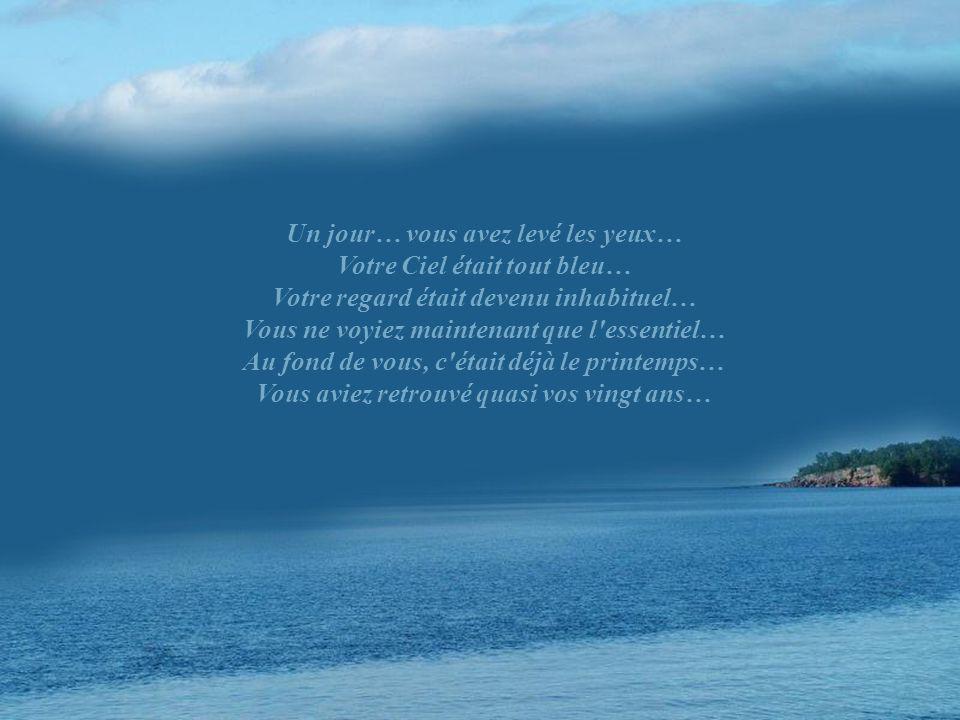 Un jour… vous avez levé les yeux… Votre Ciel était tout bleu…