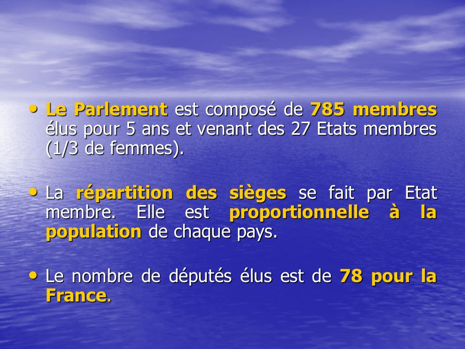 Le Parlement est composé de 785 membres élus pour 5 ans et venant des 27 Etats membres (1/3 de femmes).