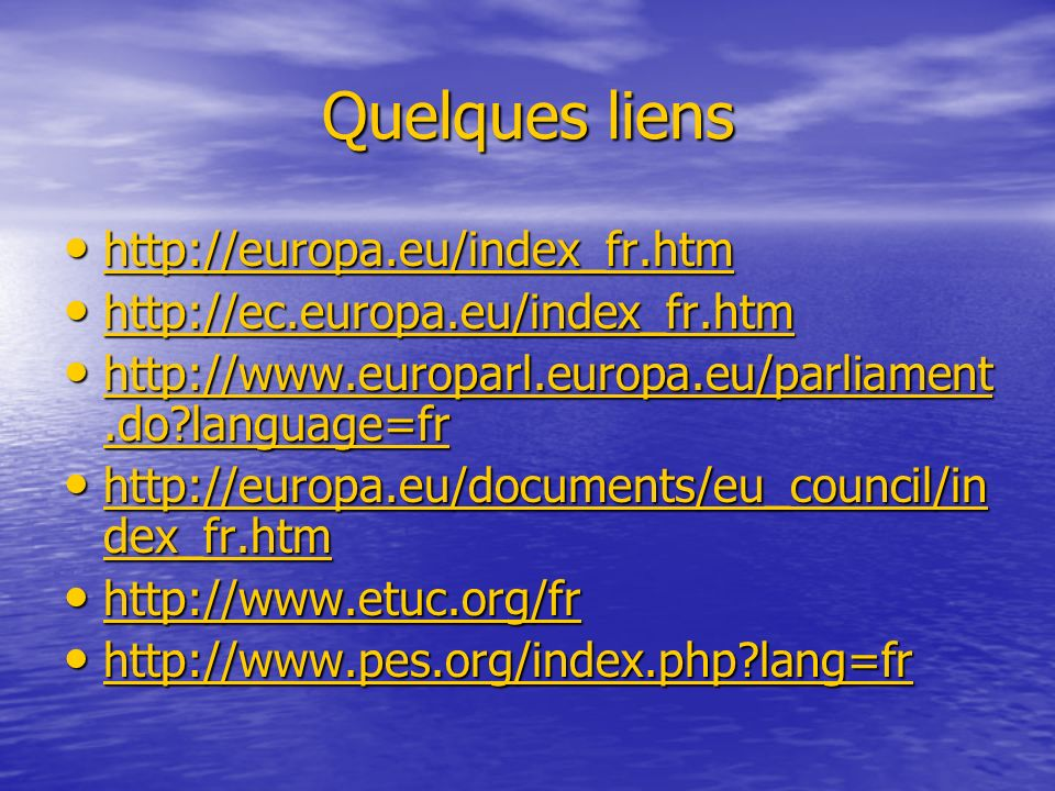 Quelques liens http://europa.eu/index_fr.htm