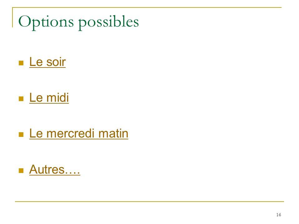 Options possibles Le soir Le midi Le mercredi matin Autres….
