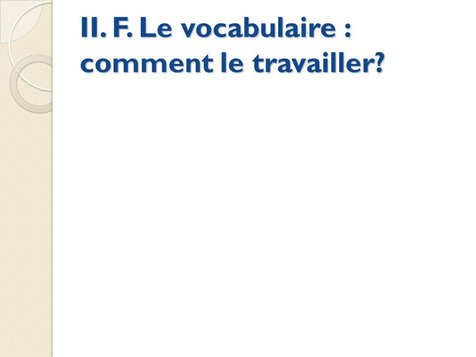 II. F. Le vocabulaire : comment le travailler