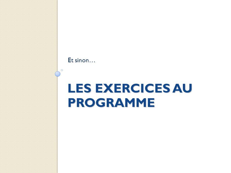 LES EXERCICES AU PROGRAMME