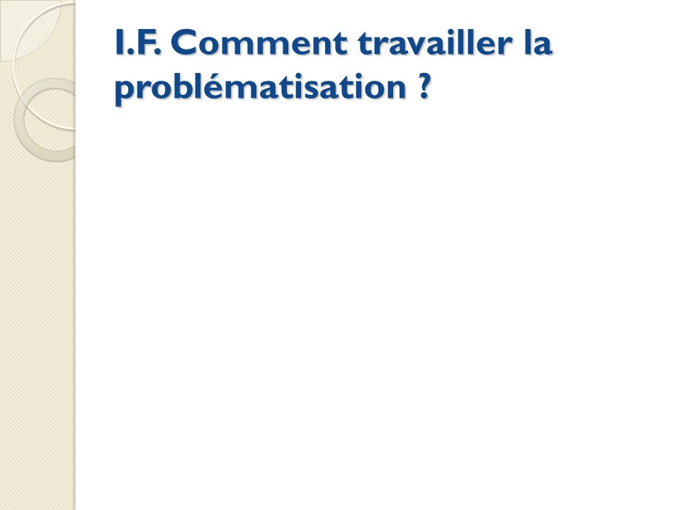 I.F. Comment travailler la problématisation
