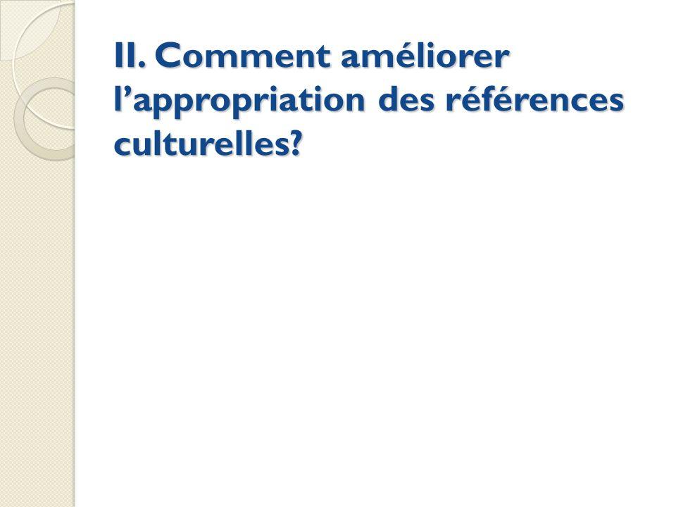 II. Comment améliorer l'appropriation des références culturelles