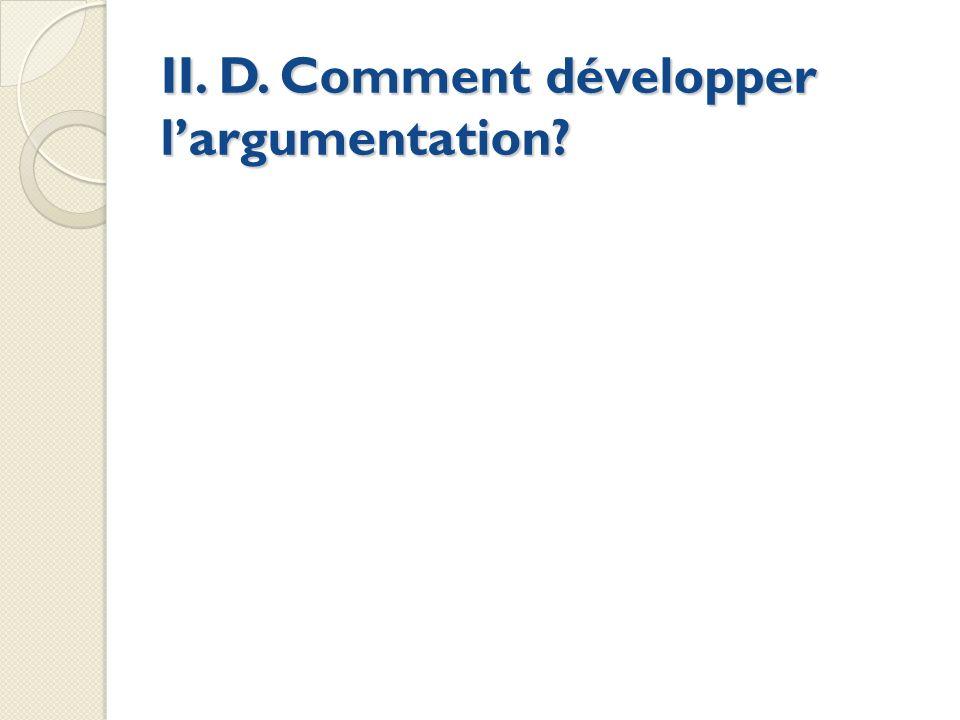 II. D. Comment développer l'argumentation