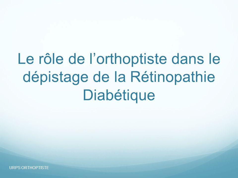 07/10/13 Le rôle de l'orthoptiste dans le dépistage de la Rétinopathie Diabétique URPS ORTHOPTISTE
