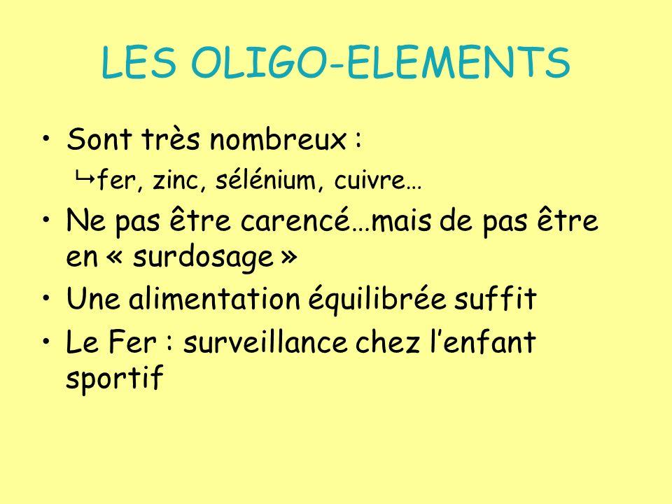 LES OLIGO-ELEMENTS Sont très nombreux :