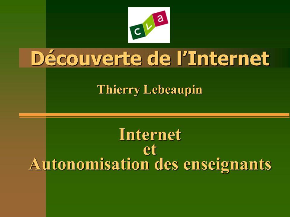 Découverte de l'Internet Thierry Lebeaupin Internet et Autonomisation des enseignants