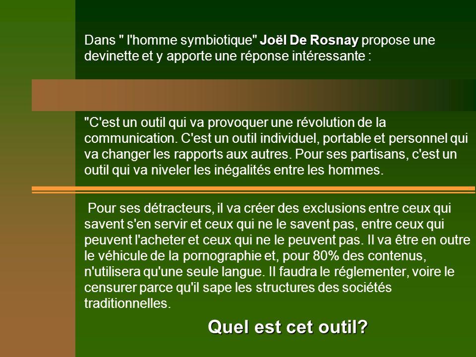 Dans l homme symbiotique Joël De Rosnay propose une devinette et y apporte une réponse intéressante :