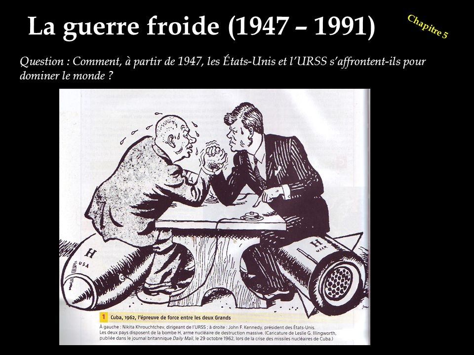 La guerre froide (1947 – 1991) Chapitre 5.