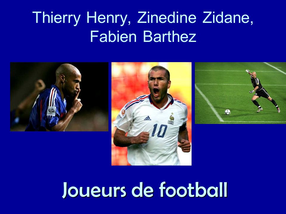 Thierry Henry, Zinedine Zidane, Fabien Barthez