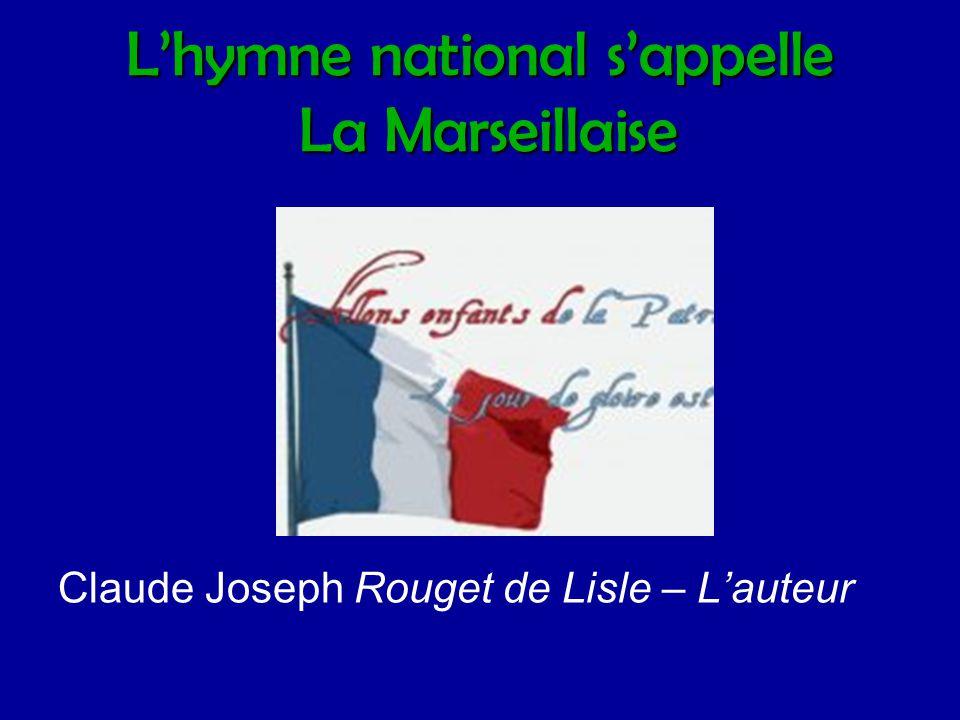 L'hymne national s'appelle La Marseillaise