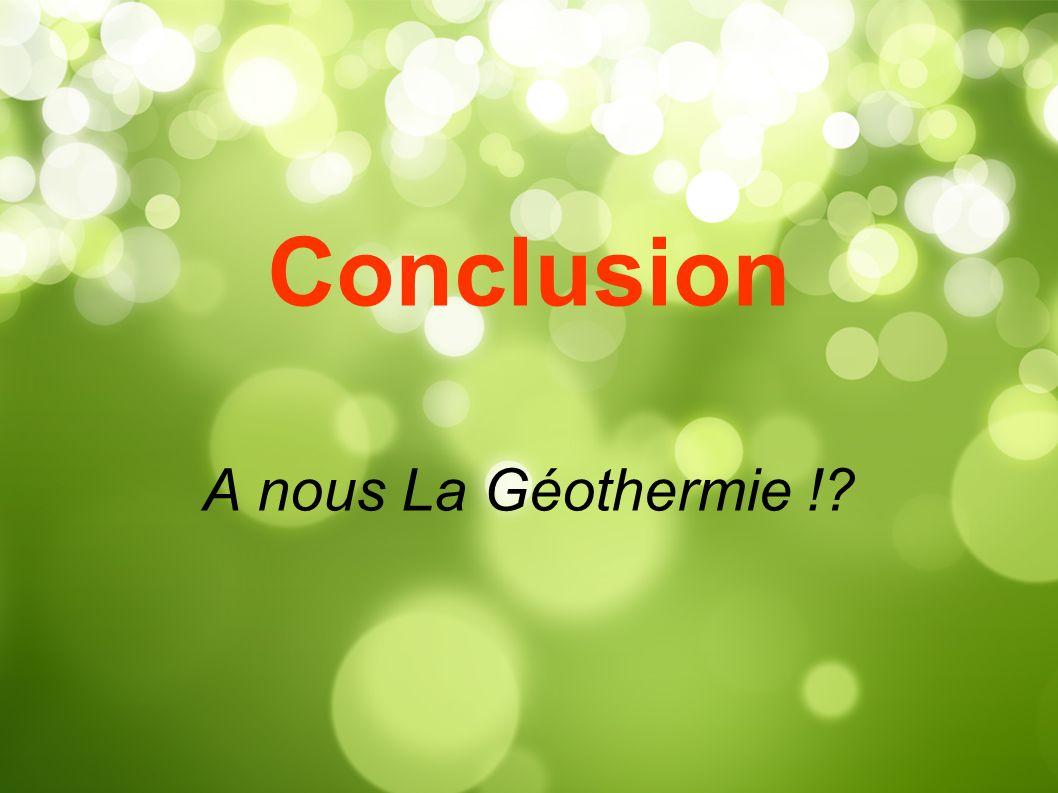 Conclusion A nous La Géothermie !