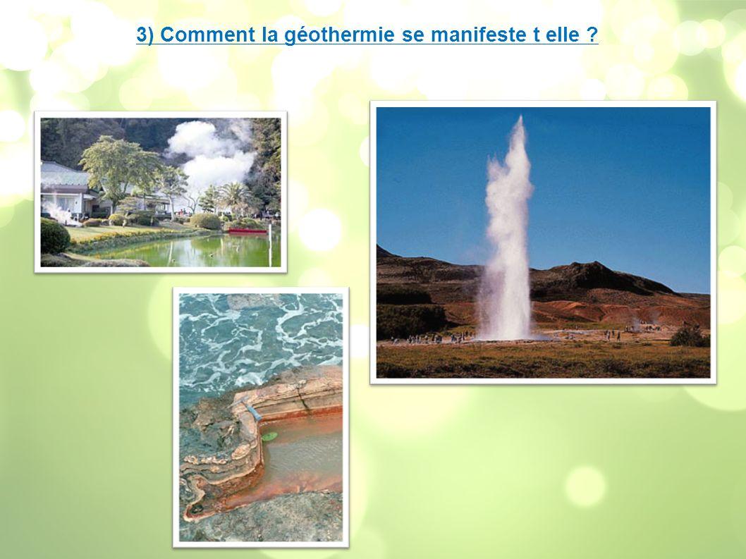 3) Comment la géothermie se manifeste t elle