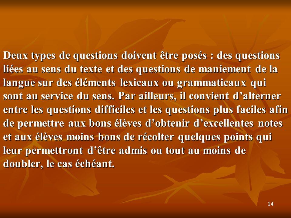 Deux types de questions doivent être posés : des questions liées au sens du texte et des questions de maniement de la langue sur des éléments lexicaux ou grammaticaux qui sont au service du sens.