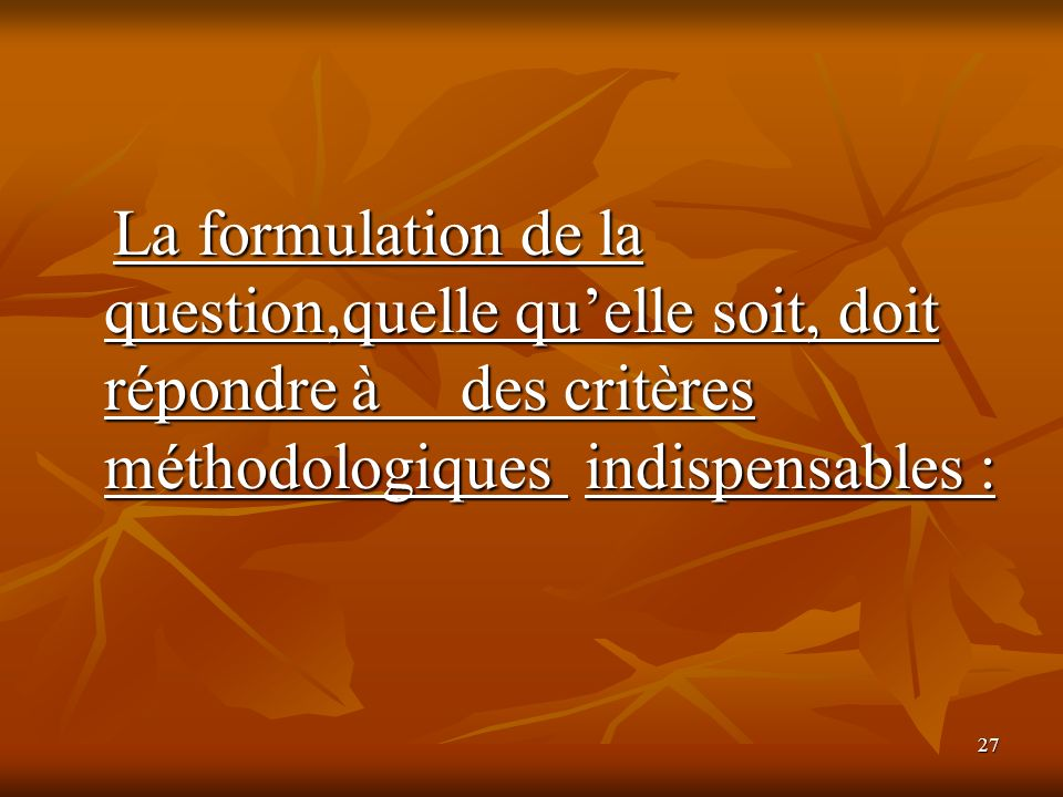 La formulation de la question,quelle qu'elle soit, doit répondre à des critères méthodologiques indispensables :