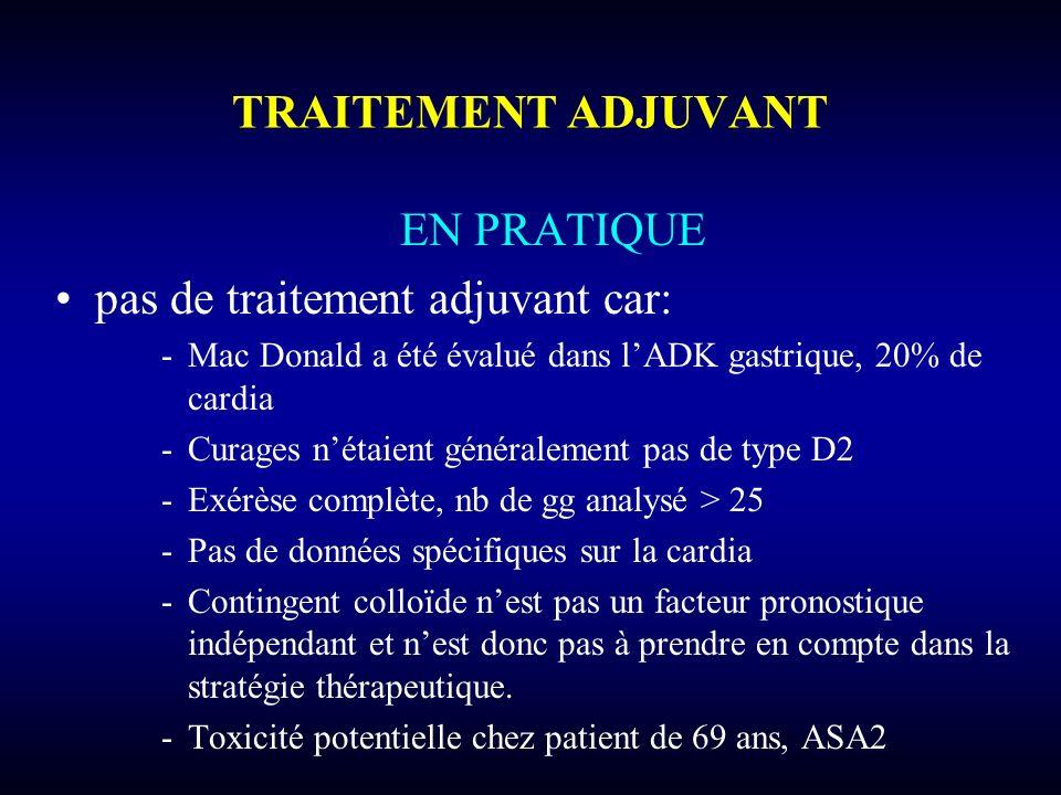 pas de traitement adjuvant car:
