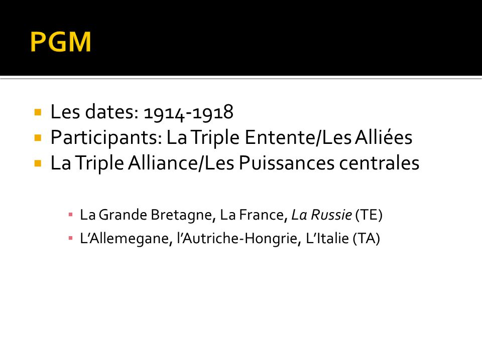 PGM Les dates: 1914-1918 Participants: La Triple Entente/Les Alliées