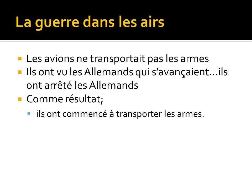 La guerre dans les airs Les avions ne transportait pas les armes
