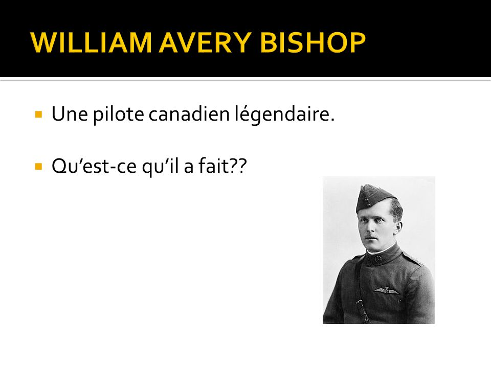 WILLIAM AVERY BISHOP Une pilote canadien légendaire.