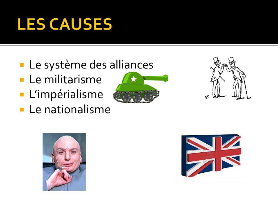 LES CAUSES Le système des alliances Le militarisme L'impérialisme