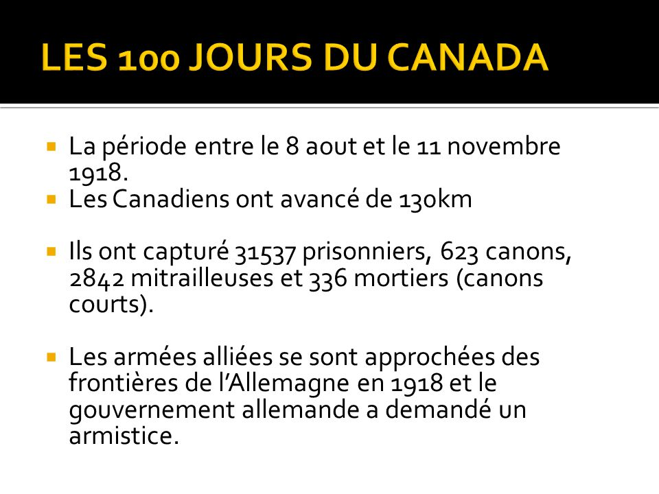 LES 100 JOURS DU CANADA La période entre le 8 aout et le 11 novembre 1918. Les Canadiens ont avancé de 130km.