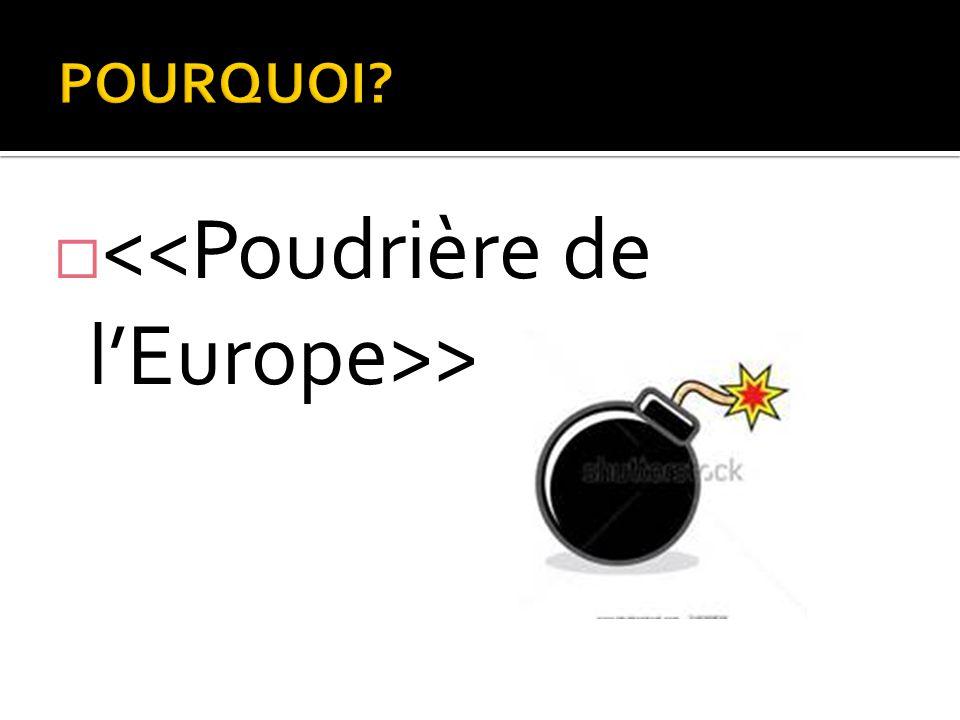 <<Poudrière de l'Europe>>