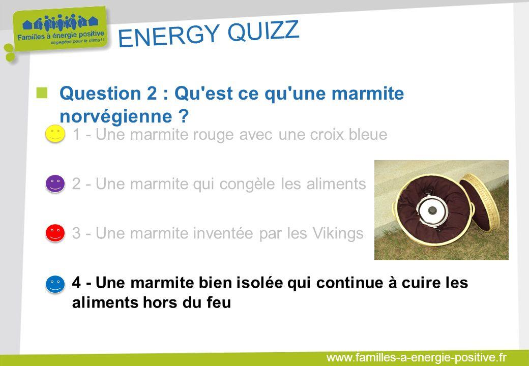 ENERGY QUIZZ Question 2 : Qu est ce qu une marmite norvégienne
