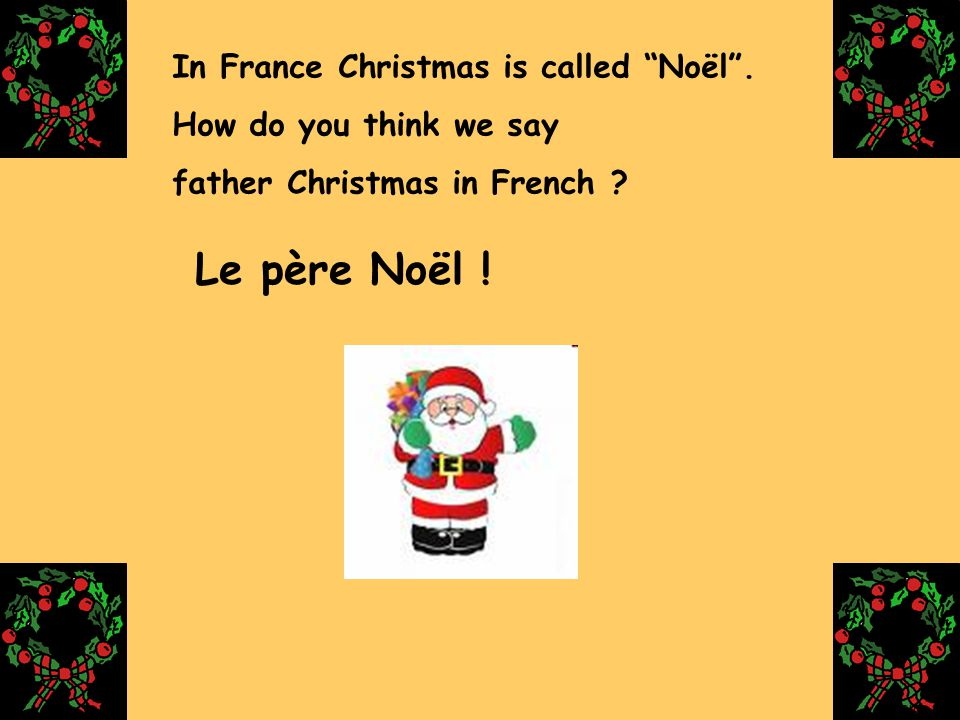 Le père Noël ! In France Christmas is called Noël .