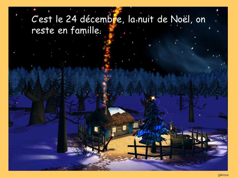 C'est le 24 décembre, la nuit de Noël, on reste en famille.