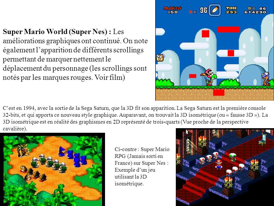 Super Mario World (Super Nes) : Les améliorations graphiques ont continué. On note également l'apparition de différents scrollings permettant de marquer nettement le déplacement du personnage (les scrollings sont notés par les marques rouges. Voir film)