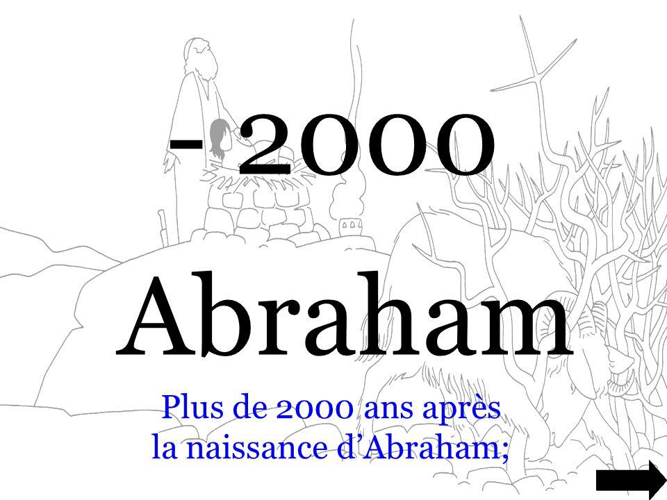 Plus de 2000 ans après la naissance d'Abraham;