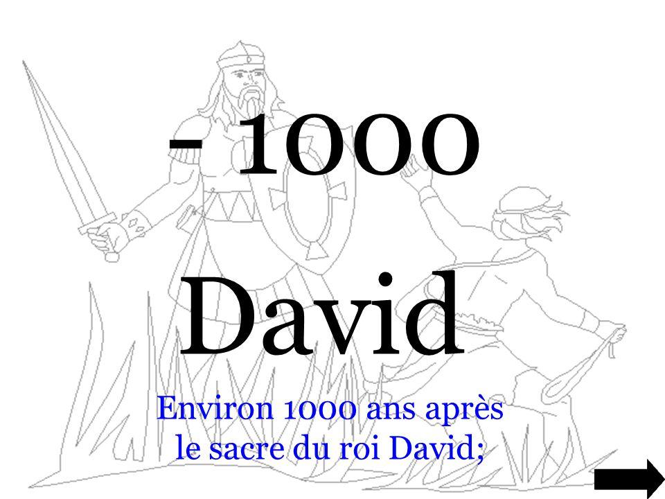 Environ 1000 ans après le sacre du roi David;