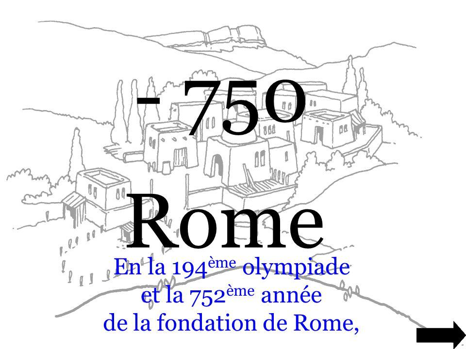 En la 194ème olympiade et la 752ème année de la fondation de Rome,