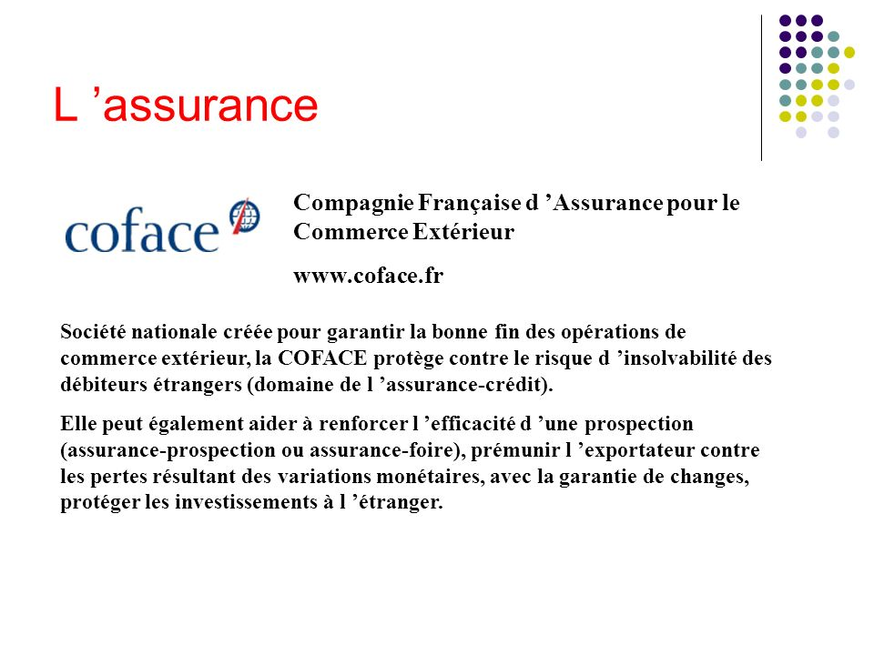 L 'assurance Compagnie Française d 'Assurance pour le Commerce Extérieur. www.coface.fr.