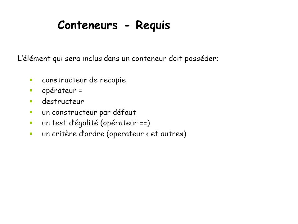 Conteneurs - Requis L'élément qui sera inclus dans un conteneur doit posséder: constructeur de recopie.