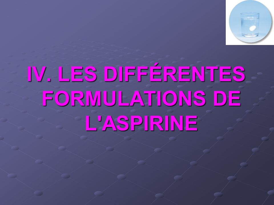 IV. LES DIFFÉRENTES FORMULATIONS DE L ASPIRINE