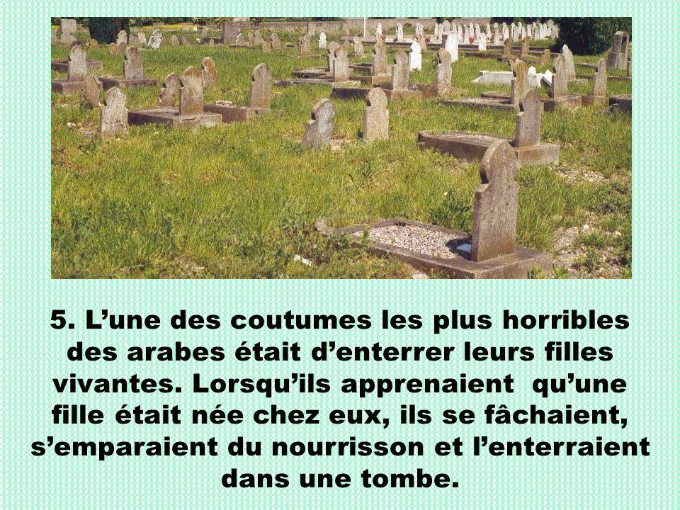 5.L'une des coutumes les plus horribles des arabes était d'enterrer leurs filles vivantes.