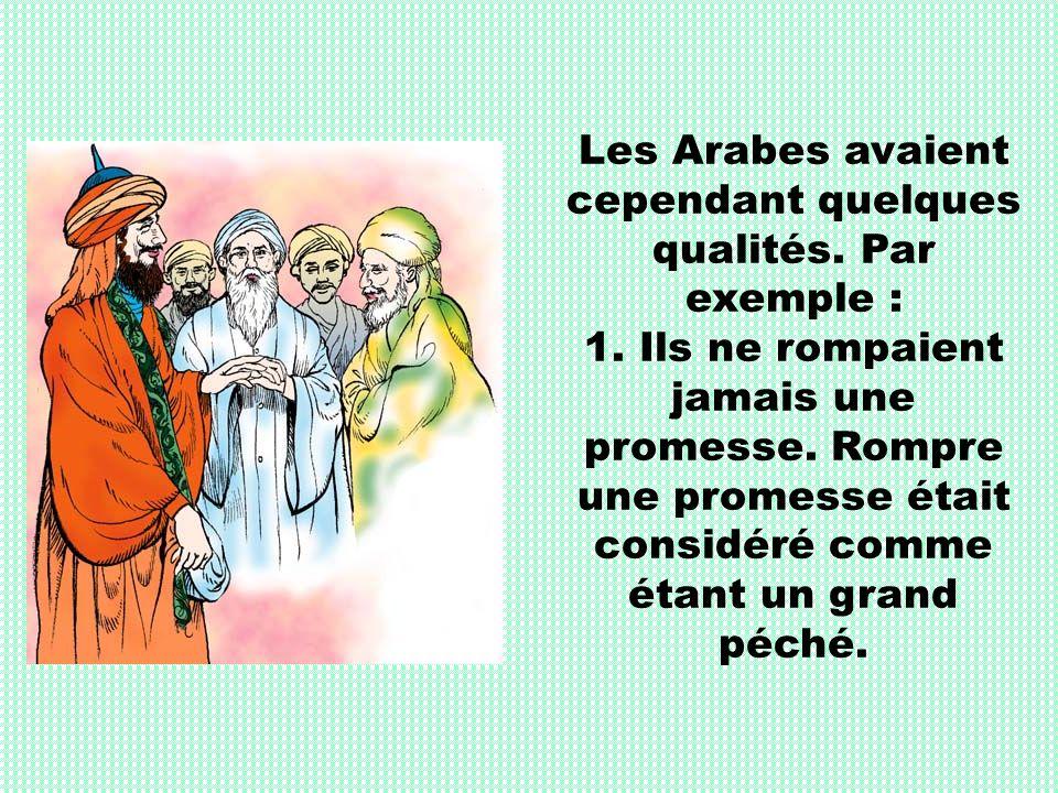 Les Arabes avaient cependant quelques qualités. Par exemple :
