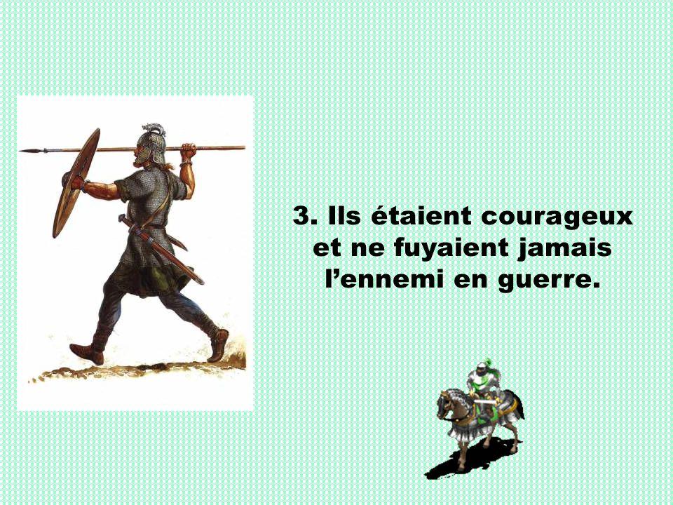 3. Ils étaient courageux et ne fuyaient jamais l'ennemi en guerre.