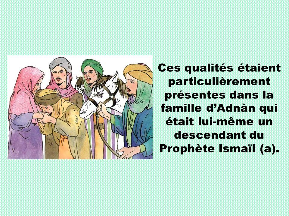 Ces qualités étaient particulièrement présentes dans la famille d'Adnàn qui était lui-même un descendant du Prophète Ismaïl (a).