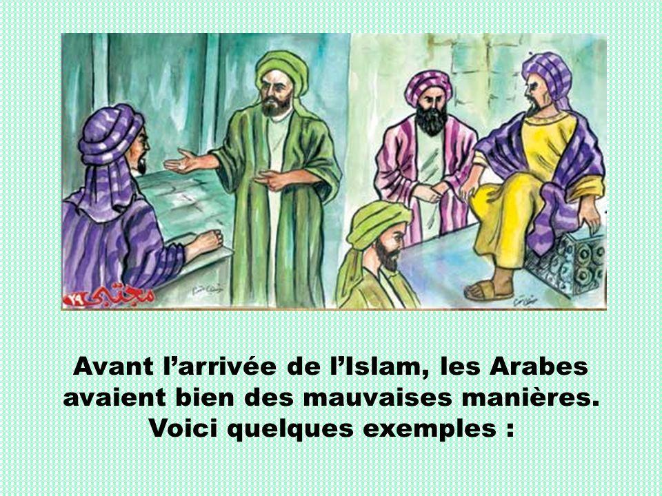 Avant l'arrivée de l'Islam, les Arabes avaient bien des mauvaises manières.